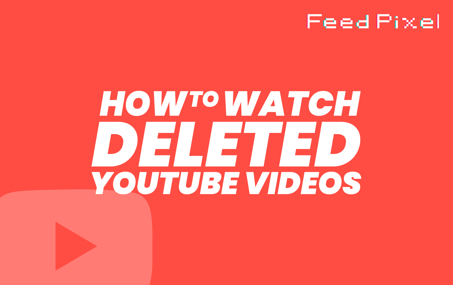 How To Watch Deleted YouTube Videos?