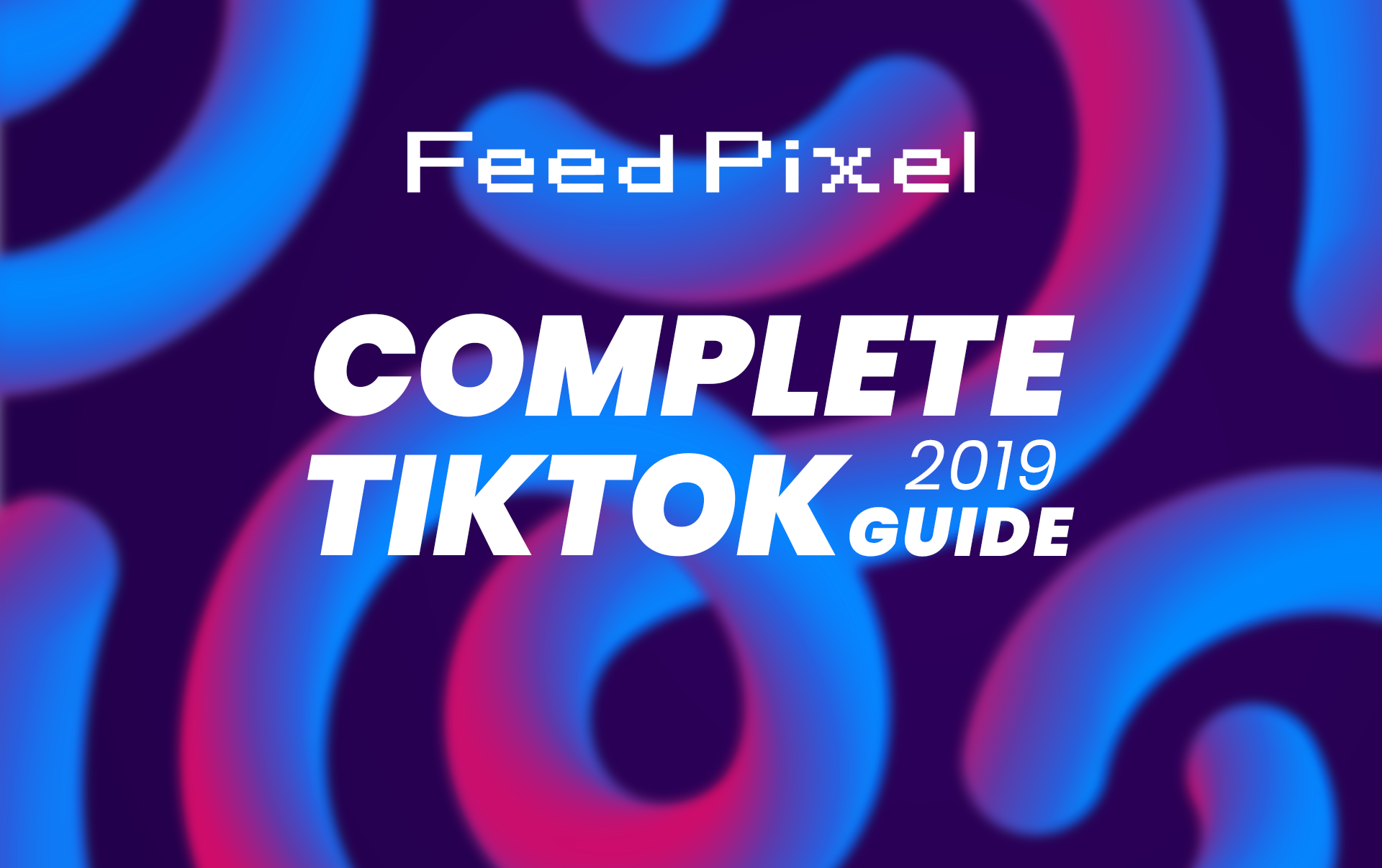 How to Use TikTok [The Complete Guide to TikTok]