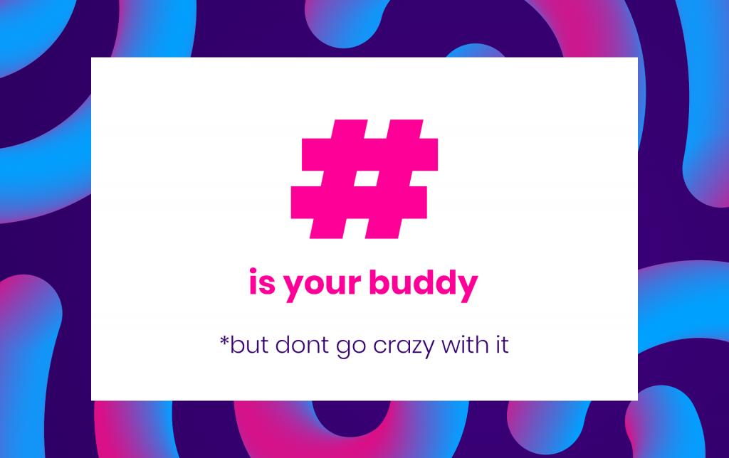 Hashtag, buddy, but don't overhashtag!