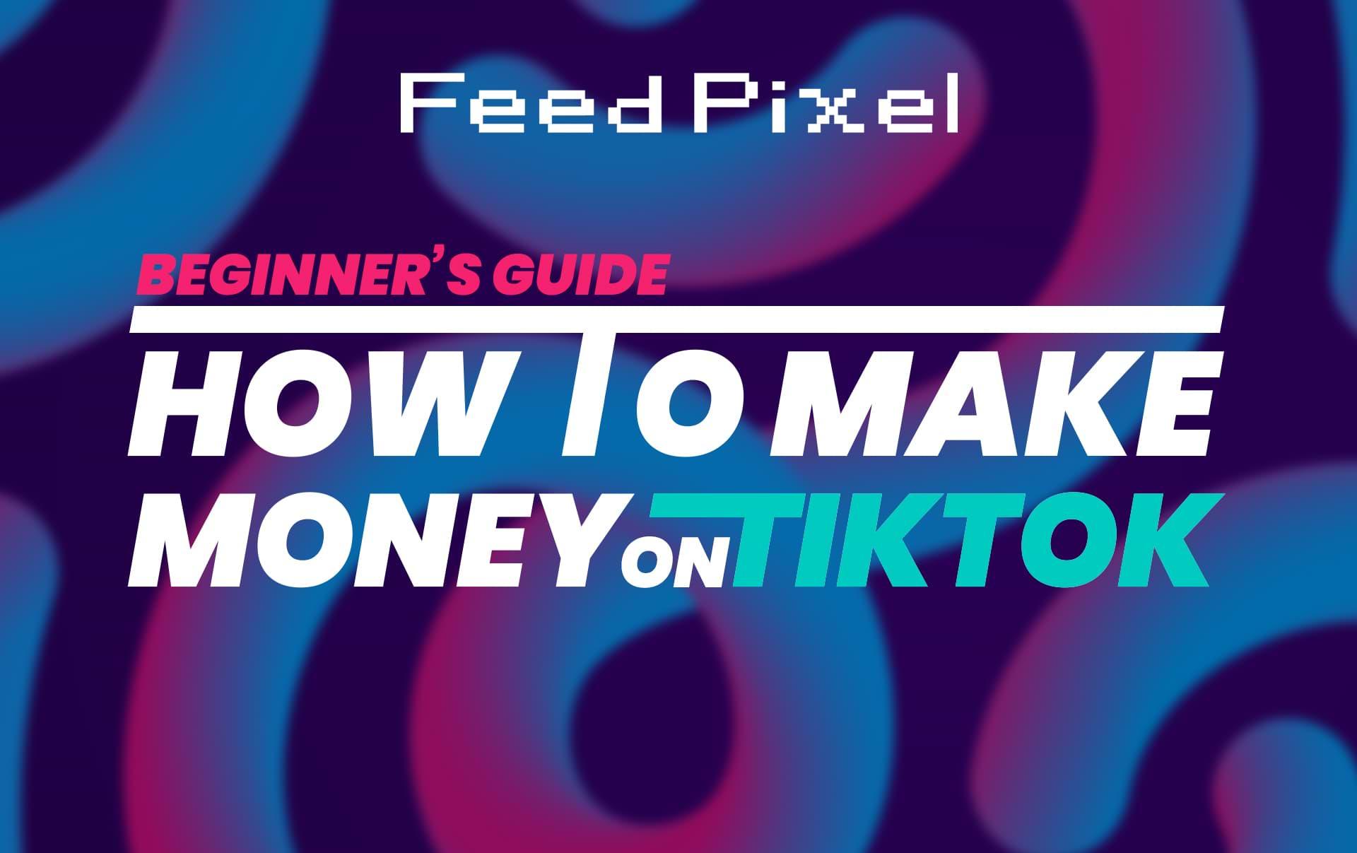 How To Make Money On Tiktok [Beginner's Guide]