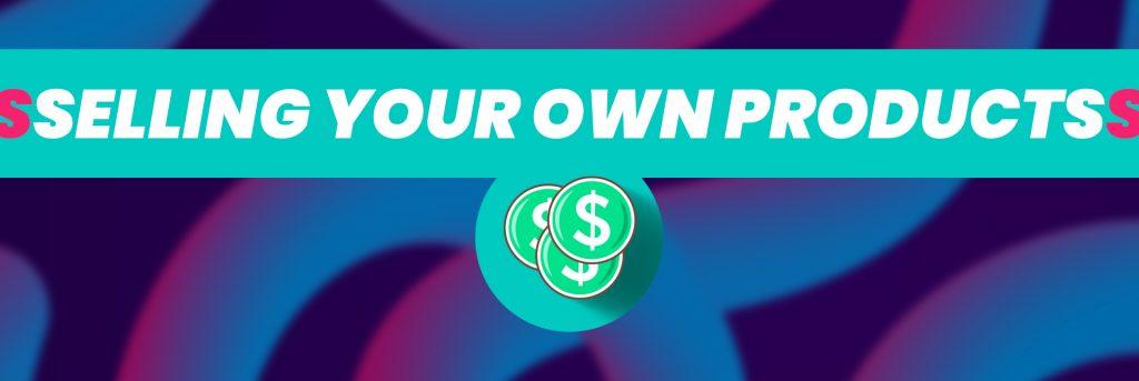 Vendre vos propres produits vous rapporte de l'argent