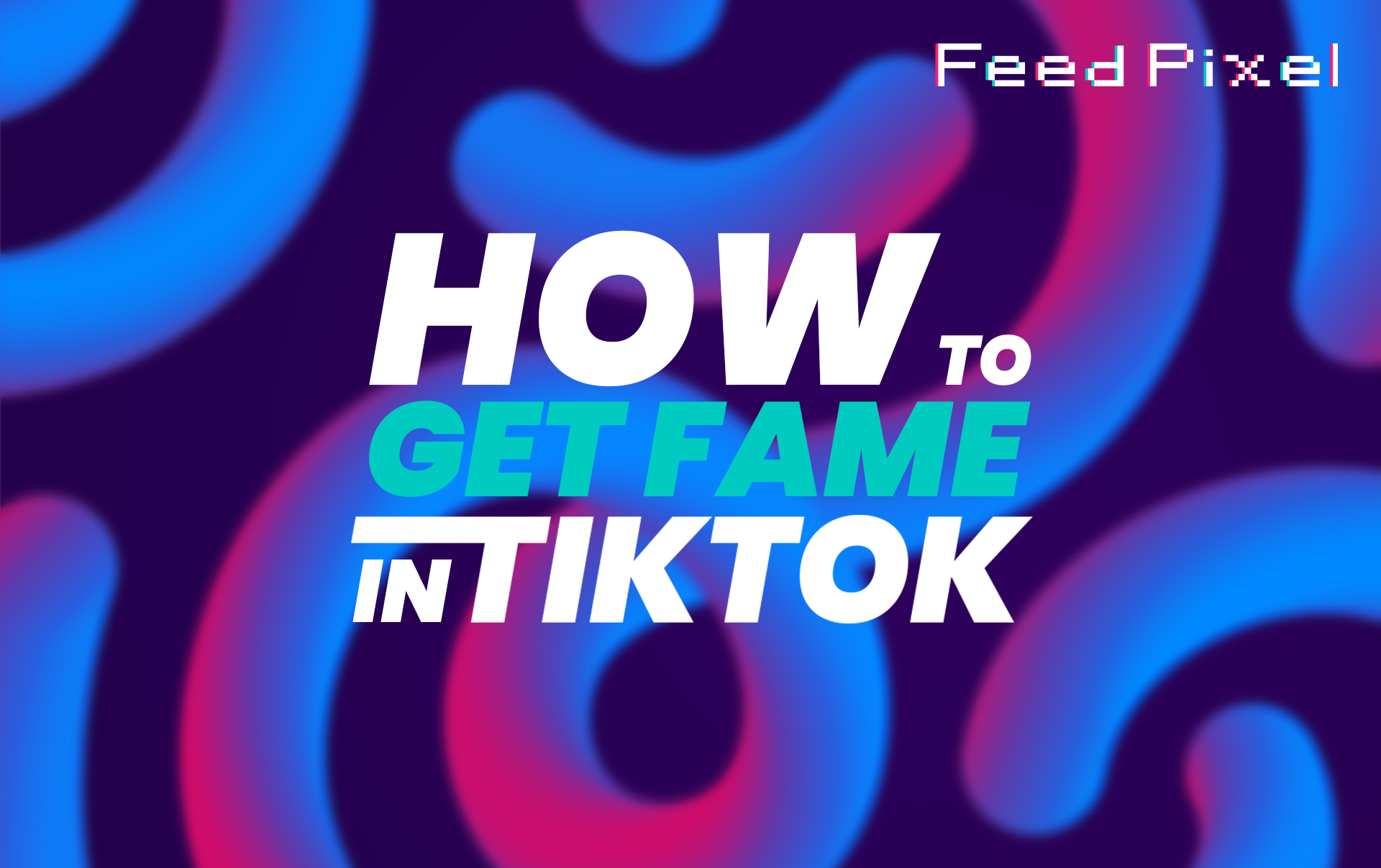 How To Get TikTok Famous: Tips & Tricks for 2021