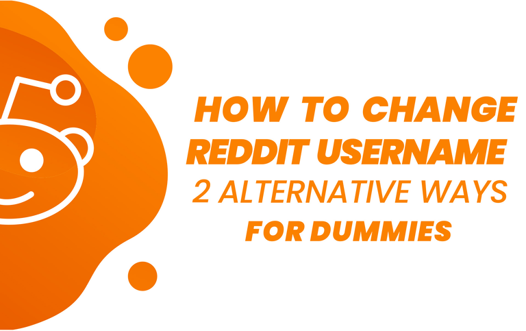 How To Change Reddit Username: 2 Alternative Ways For Dummies