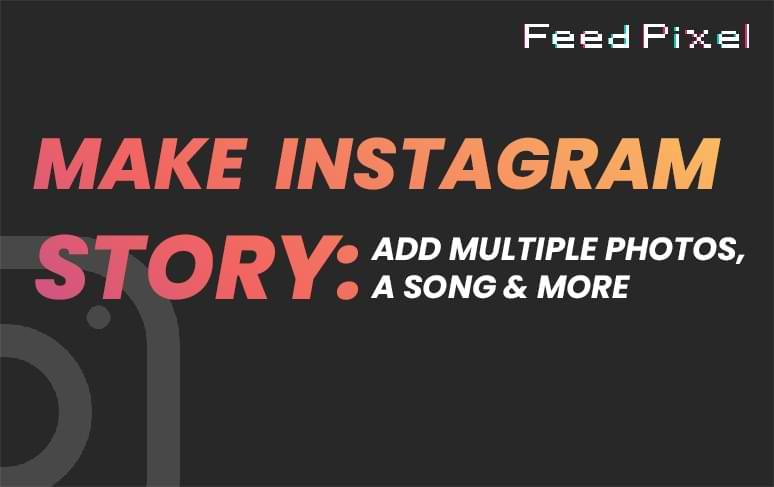 Instagram Story guide| FeedPixel Blog